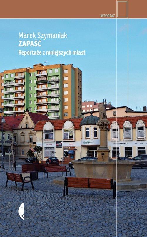 Zapaść Reportaże z mniejszych miast M. Szymaniak