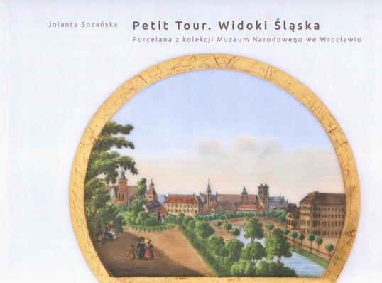 Petit Tour. Widoki Śląska. Porcelana