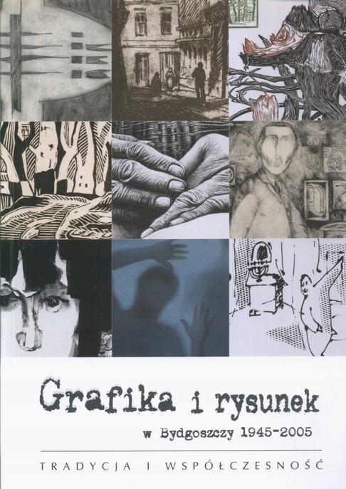 Grafika i rysunek w Bydgoszczy 1945-2005