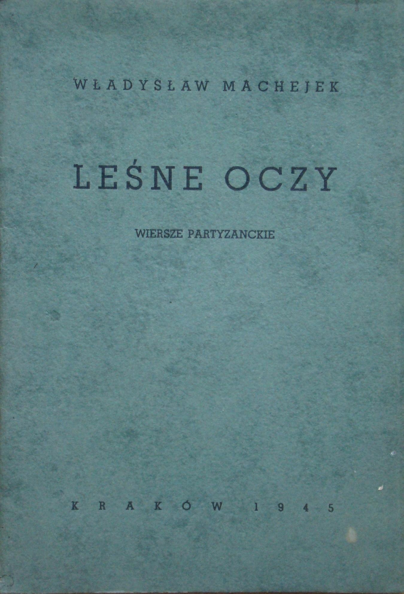 Władysław Machejek Leśne Oczy Wiersze Partyzanckie