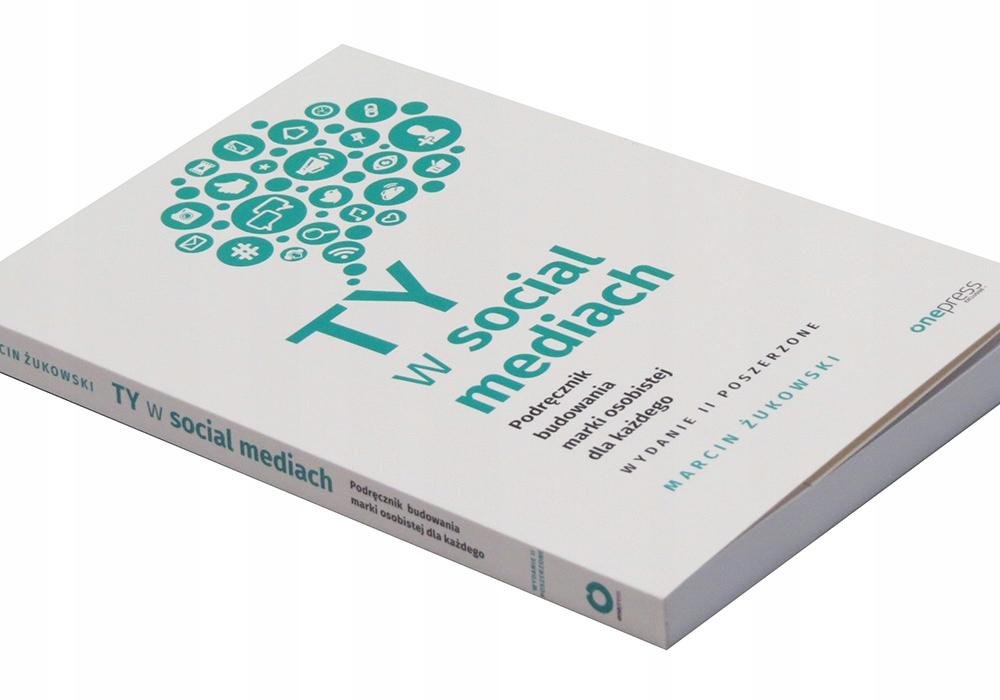 Ty w social mediach. Podręcznik budowania marki