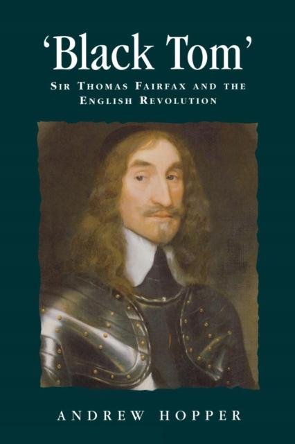 Black Tom: Sir Thomas Fairfax and the English Revo