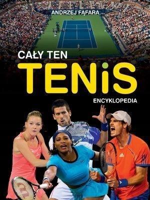 Encyklopedia. Cały ten tenis-Andrzej Fąfara