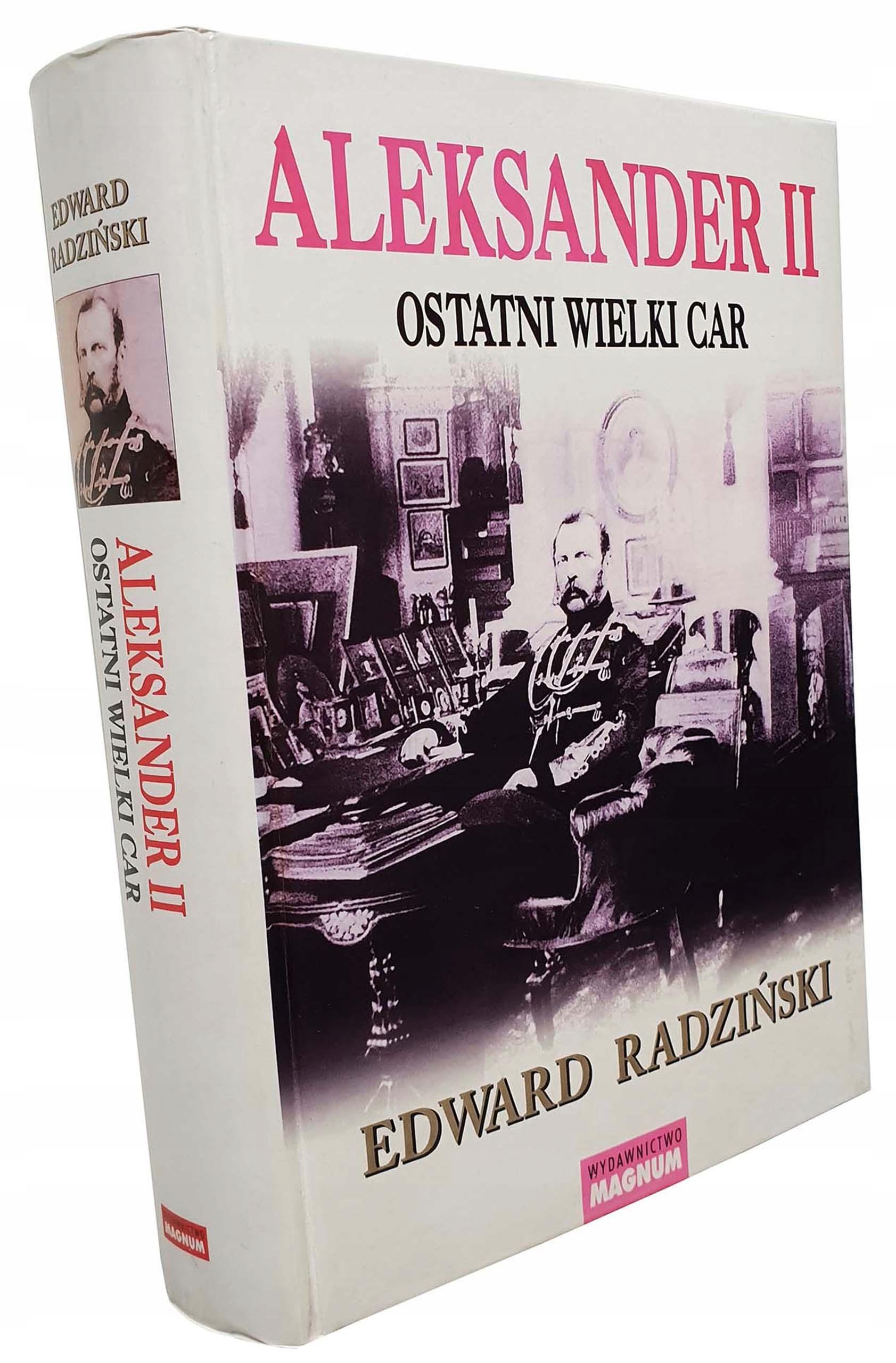 Aleksander II Ostatni wielki car Edward Radziński