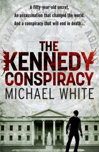 The Kennedy Conspiracy MICHAEL WHITE