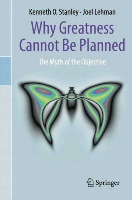 Kenneth O. Stanley Why Greatness Cannot Be Planned
