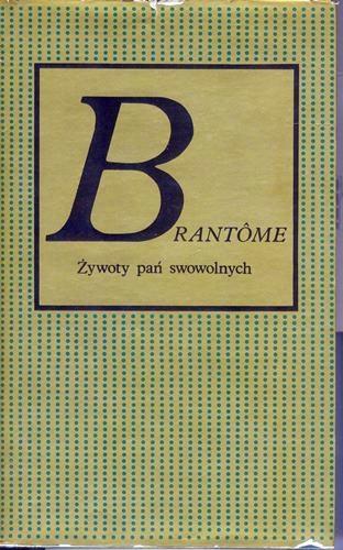 ŻYWOTY PAŃ SWAWOLNYCH ## Brantome