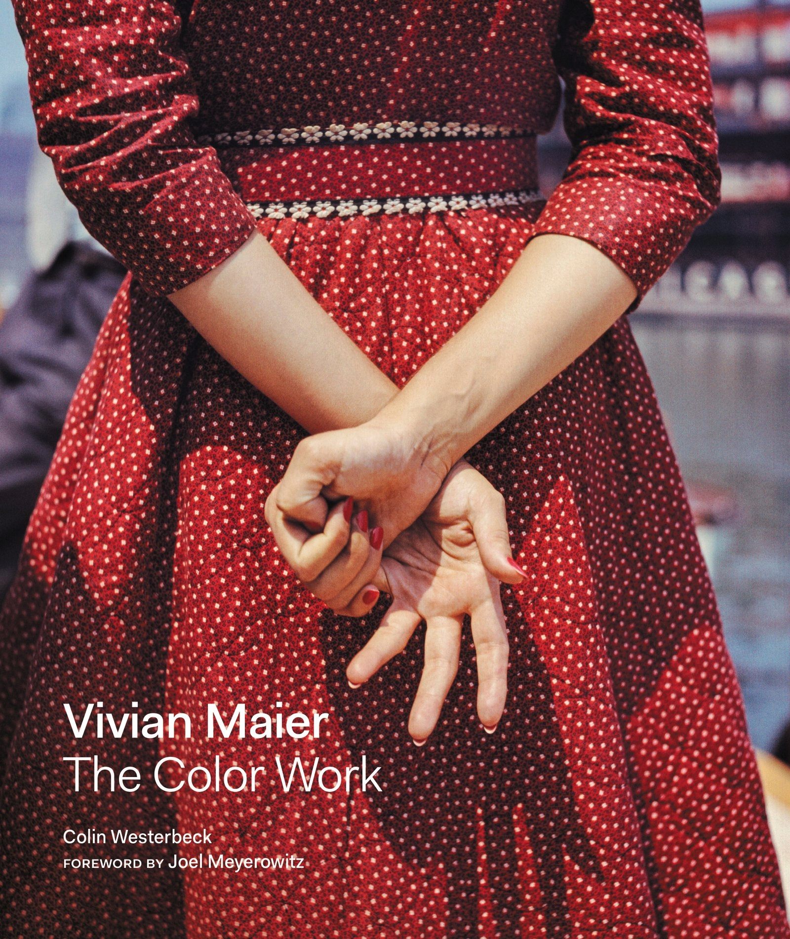 Vivian Maier: The Color Work Colin Westerbeck