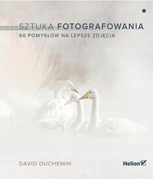 SZTUKA FOTOGRAFOWANIA. 60 POMYSŁÓW NA LEPSZE.. W.2