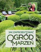 Jak Zaprojektować Ogród Marzeń - Młoźniak Danuta