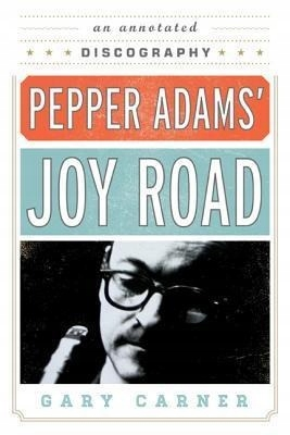 Pepper Adams' Joy Road GARY CARNER