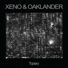 """Xeno & Oaklander - Topiary Vinyl / 12"""" Al"""
