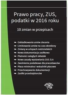 Prawo pracy ZUS podatki w 2016 roku 10 zmian w