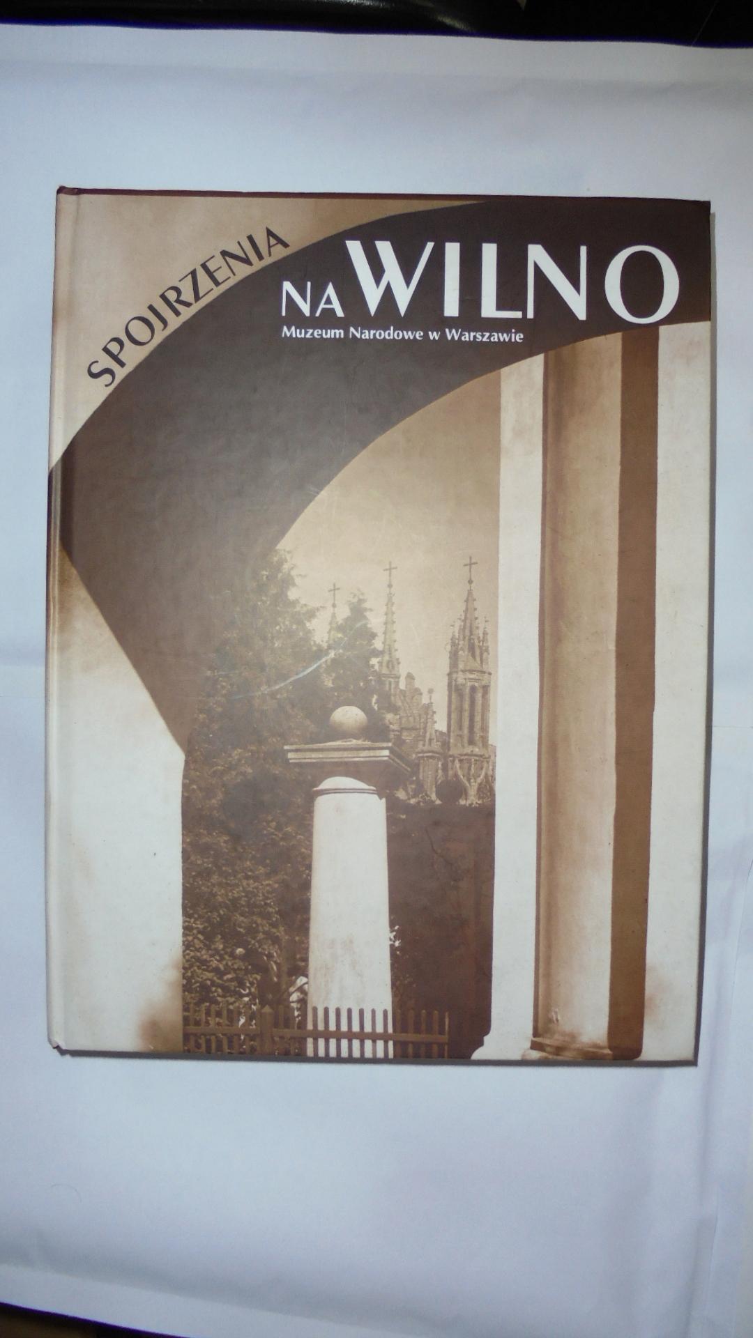 Spojrzenia na Wilno Fotografia wileńska 1839-1939