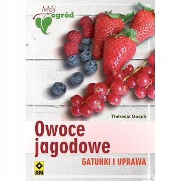 Owoce jagodowe Gatunki i uprawa - T. Gosch OKAZJA!