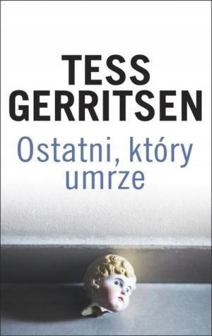 OSTATNI, KTÓRY UMRZE W.2015, TESS GERRITSEN
