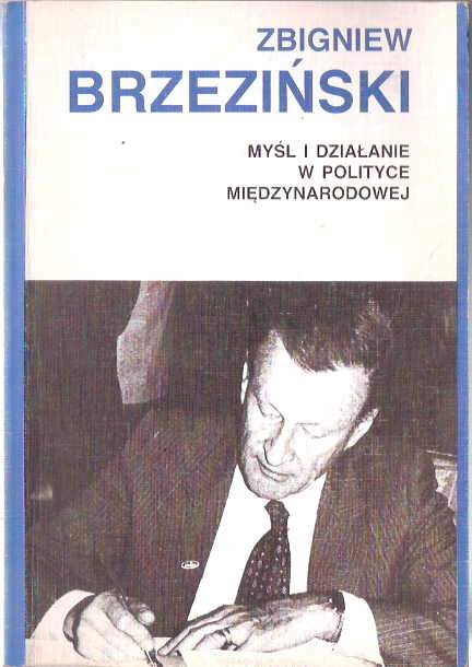 Zbigniew Brzeziński Myśl i działanie w polityce
