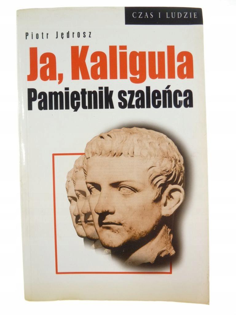 Ja, Kaligula. Pamiętnik szaleńca - Piotr Jędrosz