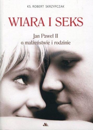 Wiara I Seks Jan Paweł Ii O Małżeństwie I Rodzinie
