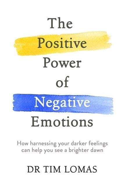Positive Power of Negative Emotions DR TIM LOMAS