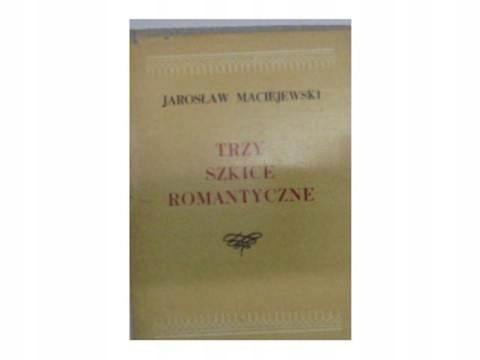 Trzy szkice romantyczne - J.Maciejewski