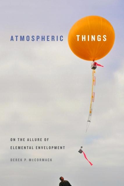 Atmospheric Things DEREK P. MCCORMACK