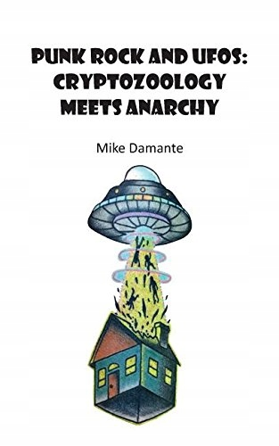 Damante Mike - Punk Rock and UFOs: Cryptozoology M