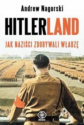 HITLERLAND JAK NAZIŚCI ZDOBYWALI WŁADZĘ ANDREW NAG