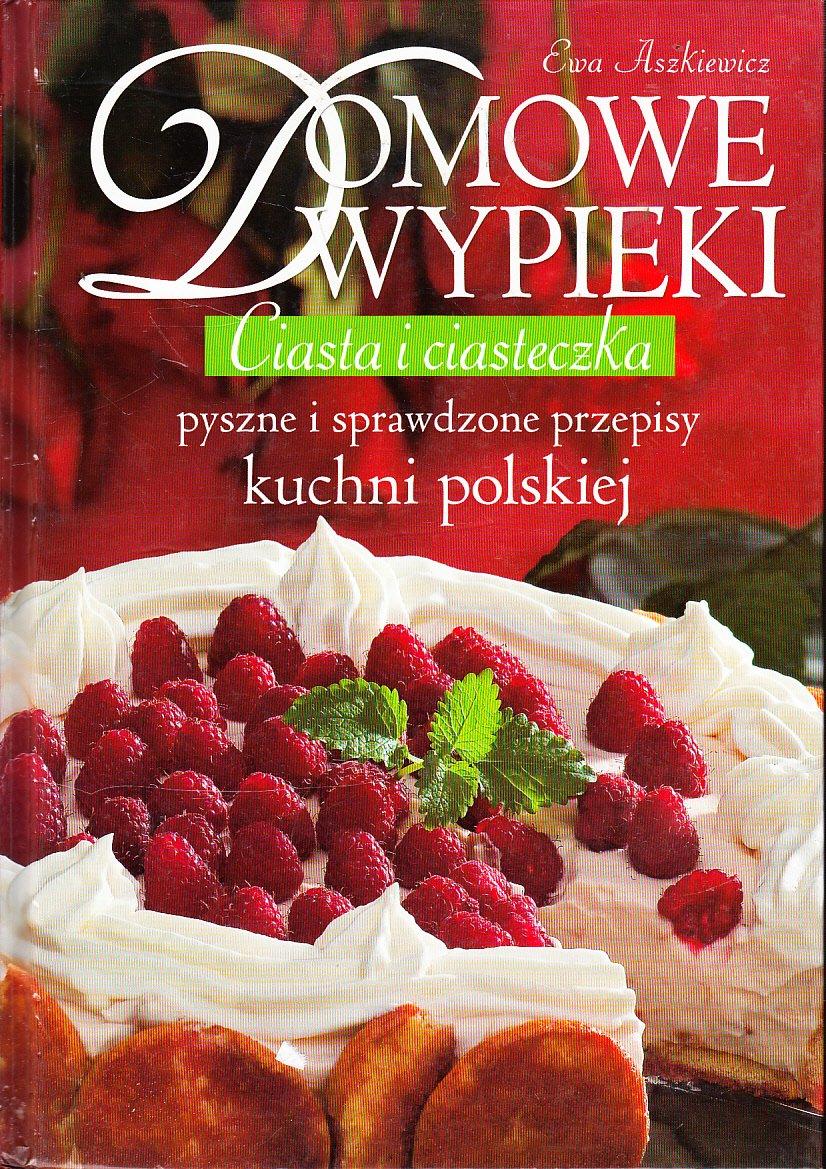 Domowe Wypieki Ciasta I Ciasteczka Kuchnia Polska
