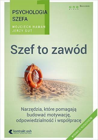 PSYCHOLOGIA SZEFA 1. SZEF TO ZAWÓD. WYD. III ROZSZ