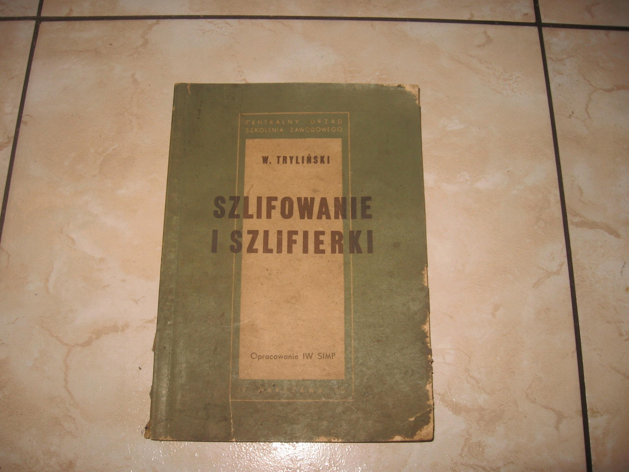 STARA KSIĄŻKA - SZLIFOWANIE I SZLIFIERKI 1950 ROK