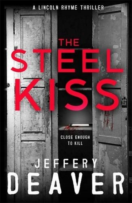 Jeffery Deaver The Steel Kiss Lincoln Rhyme Book 1