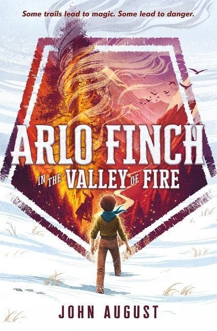 Arlo Finch in the Valley of Fire JOHN AUGUST