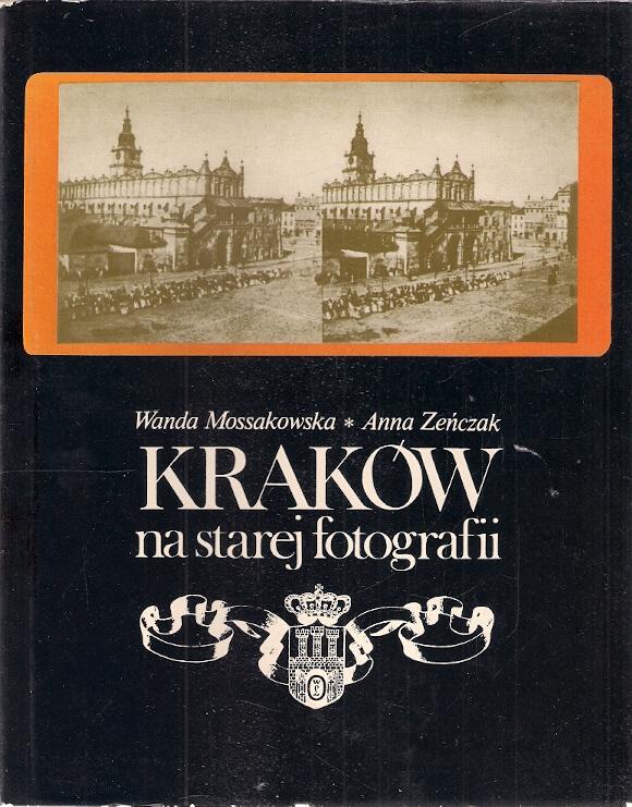 Mossakowska, Zeńczak: Kraków na starej fotografii