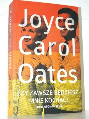 CZY ZAWSZE BĘDZIESZ MNIE KOCHAĆ Joyce Carol Oates