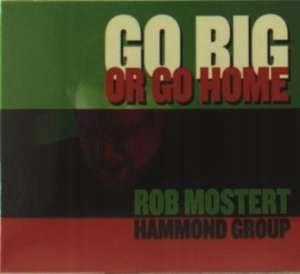 CD Mostert, Rob -Hammond Gro - Go Big Or Go Home