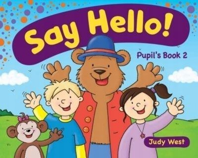 Say Hello 2. Pupil s Book - Judy West