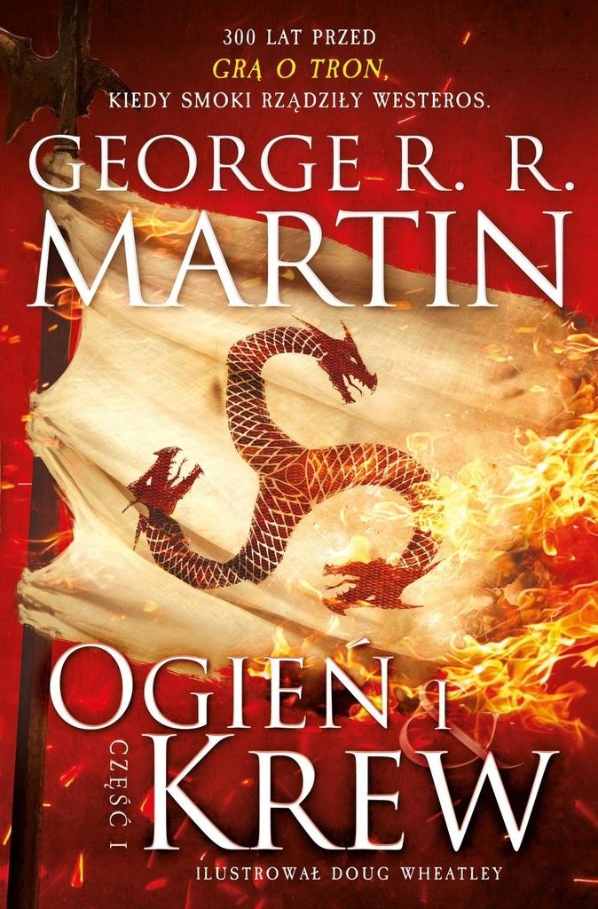 OGIEŃ I KREW. CZĘŚĆ 1 GEORGE R.R. MARTIN