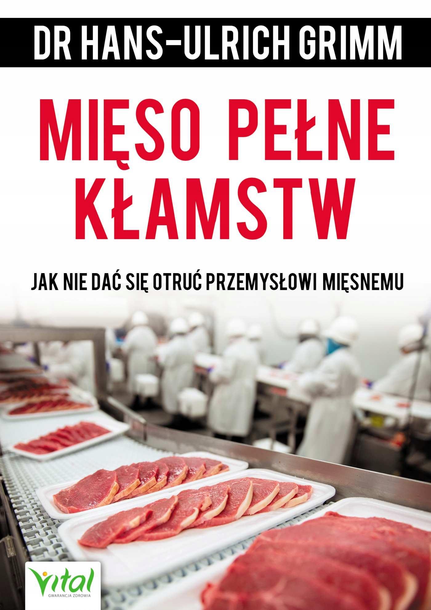 Mięso pełne kłamstw. Jak... dr Hans-Ulrich Grimm