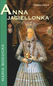 Maria Bogucka Anna Jagiellonka NOWA