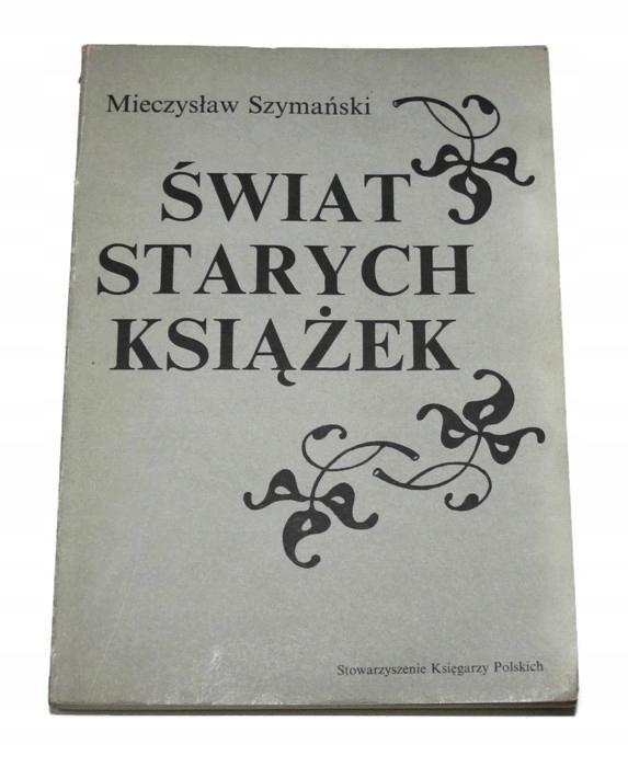 ŚWIAT STARYCH KSIĄŻEK M. Szymański 1989