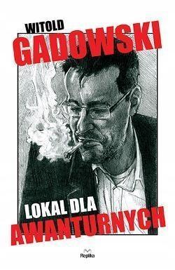 LOKAL DLA AWANTURNYCH, WITOLD GADOWSKI