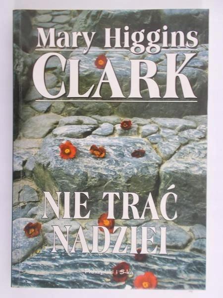 Higgins Mary Clark - Nie trać nadziei