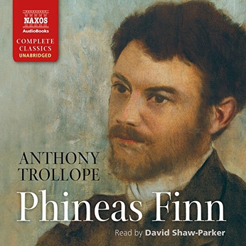 Anthony Trollope - Anthony Trollope: Phineas Finn