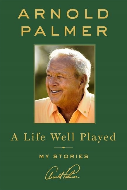 Life Well Played ARNOLD PALMER
