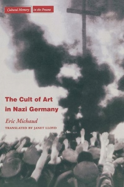 The Cult of Art in Nazi Germany MICHAUD