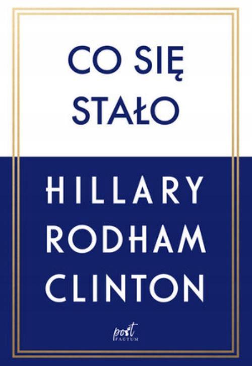 CO SIĘ STAŁO Hillary Clinton
