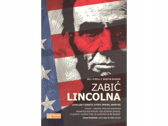 Zabić Lincolna. Szokujący zamach, który zmien...