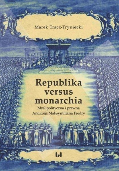 REPUBLIKA VERSUS MONARCHIA, MAREK TRACZ-TRYNIECKI
