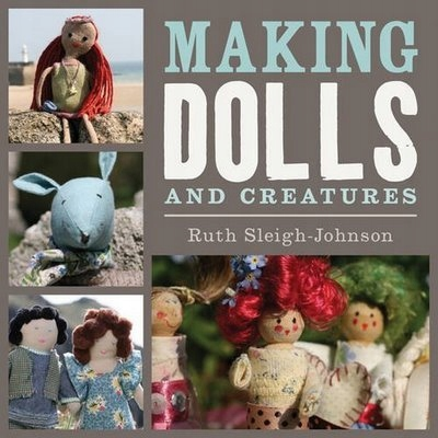 Making Dolls and Creatures RUTH SLEIGH-JOHNSON